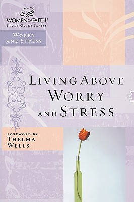 Image for Living Above Worry and Stress: Women of Faith (Study Guide Series)