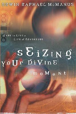 Image for Seizing Your Divine Moment: Dare to Live a Life of Adventure
