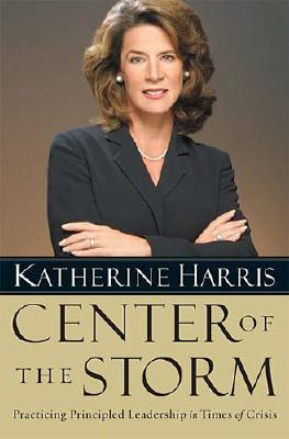 Center of the Storm: Practicing Principled Leadership in Times of Crisis, Harris, Katherine