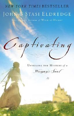 Captivating: Unveiling the Mystery of a Woman's Soul, Eldredge, John; Eldredge, Stasi