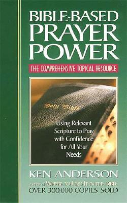 Image for Bible-based Prayer Power <i>using Relevant Scripture To Pray With Confidence For All Your Needs</i>