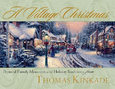 Image for A Village Christmas: Personal Family Memories and Holiday Traditions from Thomas Kinkade
