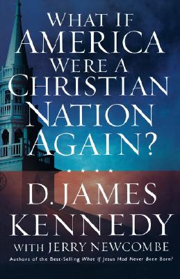 What If American Were A Christian Nation Again?, Kennedy, D. James; Newcombe, Jerry