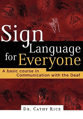 SIGN LANGUAGE FOR EVERYONE, Rice, Cathy
