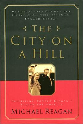 Image for The City on a Hill: Fulfilling Ronald Reagan's Vision for America