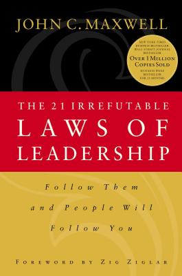 Image for The 21 Irrefutable Laws of Leadership: Follow Them and People Will Follow You