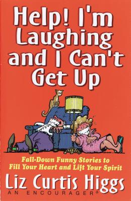 Image for Help! I'm Laughing and I Can't Get Up: Fall-down Funny Stories to Fill Your Heart and Lift Your Spirits