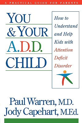 You & Your A.D.D. Child: How to Understand and Help Kids With Attention Deficit Disorder, Warren, Paul;Dengler, Sandy;Capehart, Jody