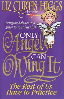 Image for Only Angels Can Wing It The Rest Of Us Have To Practice