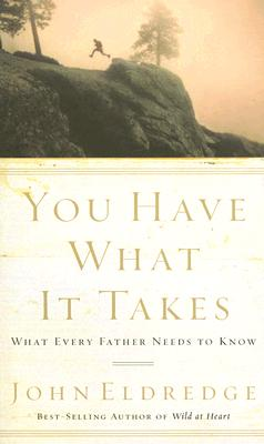 Image for You Have What It Takes: What Every Father Needs to Know