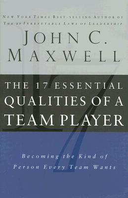 Image for The 17 Essential Qualities of a Team Player: Becoming the Kind of Person Every Team Wants