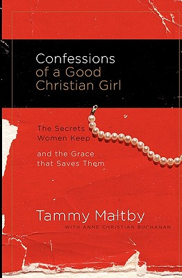 Image for Confessions of a Good Christian Girl: The Secrets Women Keep and the Grace That Saves Them
