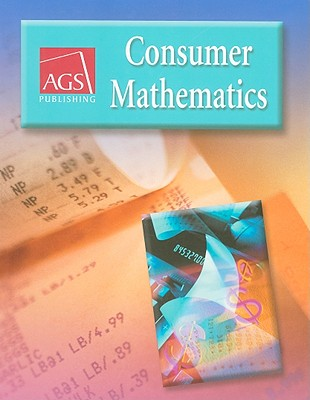 CONSUMER MATHEMATICS STUDENT TEXT, AGS Secondary
