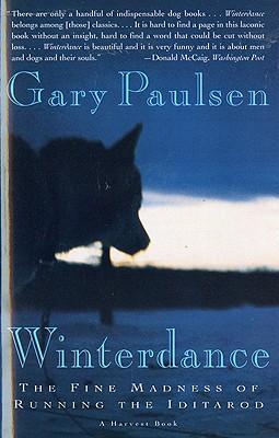 Winterdance: The Fine Madness Of Running The Iditarod (Turtleback School & Library Binding Edition), Gary Paulsen