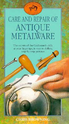 Image for Care and Repair of Antique Metalware (Craftsman's Guides)