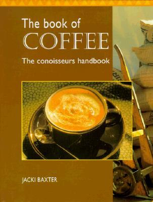 The Book of Coffee, the Conoisseurs Handbook, Baxter, Jacki