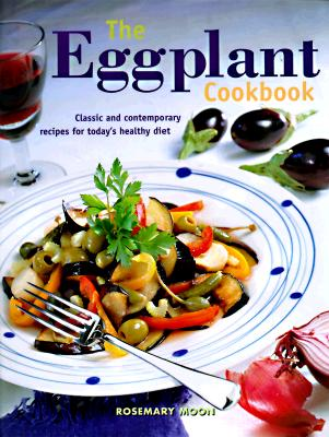 Image for The Eggplant Cookbook: Classic and Contemporary Recipes for Today's Healthy Diet