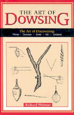 Image for Art of Dowsing: The Art of Discovering Water, Treasure, Gold, Oil, Artifacts