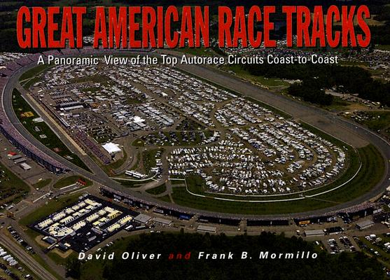 Image for Great American Race Tracks: A Panoramic View of the Top Autorace Circuits Coast-To-Coast (First Edition)