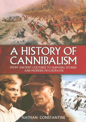Image for HISTORY OF CANNIBALISM FRON ANCIENT CULTURES TO SURVIVAL STORIES AND MODERN PSYCHOPATHS