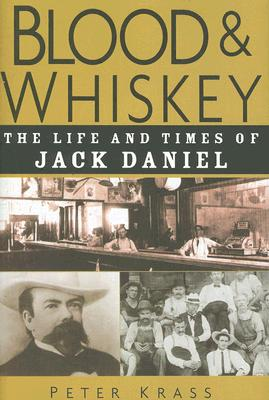 Image for Blood & Whiskey: The Life And Times Of Jack Daniel