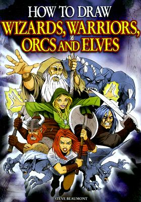 How to Draw Wizards, Warriors, Orcs and Elves, Steve Beaumont
