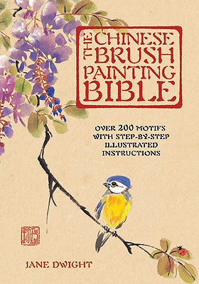 Image for The Chinese Brush Painting Bible: Over 200 Motifs with Step by Step Illustrated Instructions (Artist's Bibles)