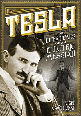 Tesla: The Life and Times of an Electric Messiah, Nigel Cawthorne