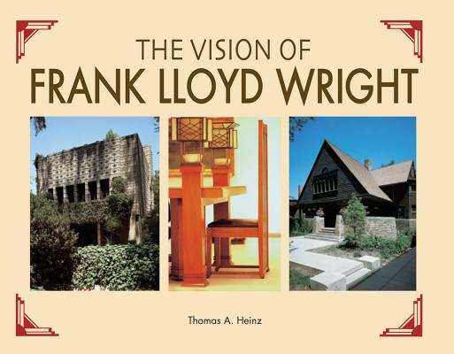 Image for The Vision of Frank Lloyd Wright: A complete guide to the designs of an architectural genius