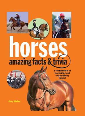 Horse: Amazing Facts and Trivia, Gary Mullen