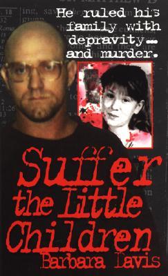 Image for Suffer the Little Children (True Crime)