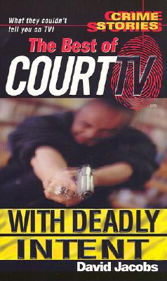 WITH DEADLY INTENT CRIME STORIES:BEST OF COURT TV, JACOBS, DAVID
