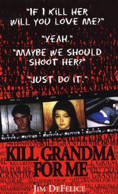 Kill Grandma for Me (Pinnacle true crime), DEFELICE, JAMES
