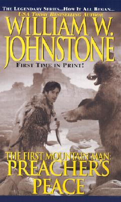 Preacher's Peace: The First Mountain Man (First Mountain Man S.), William W. Johnstone