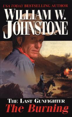 "The Last Gunfighter: The Burning, ""Johnstone, William W."""