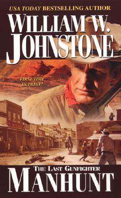 Manhunt: (The Last Gunfighter), William W. Johnstone