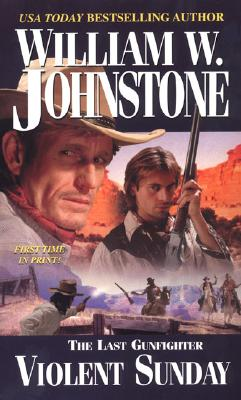 Violent Sunday (The Last Gunfighter), WILLIAM W. JOHNSTONE