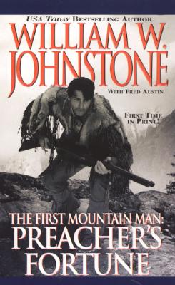 Preacher's Fortune (The First Mountain Man #12), WILLIAM W. JOHNSTONE, FRED AUSTIN