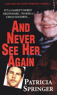 And Never See Her Again (Pinnacle True Crime), Patricia Springer