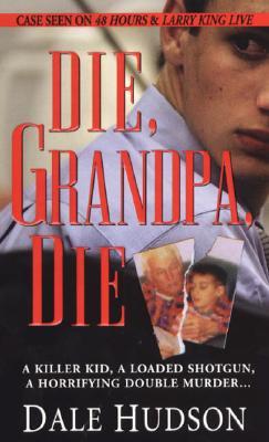 Image for Die, Grandpa, Die (Pinnacle True Crime)