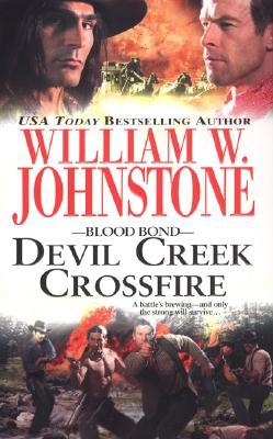 Devil Creek Crossfire (Blood Bond), WILLIAM W. JOHNSTONE