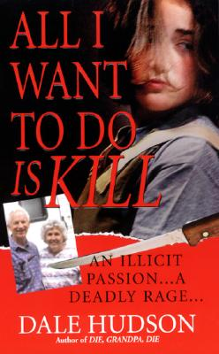 Image for All I Want To Do Is Kill (Pinnacle True Crime)