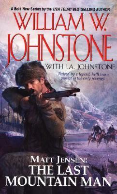"""Matt Jensen: The Last Mountain Man (Mountain Man: Matt Jensen), """"Johnstone, William W., Johnstone, J.A."""""""