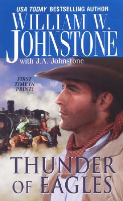 Thunder of Eagles (The Eagles, Book 13), Johnstone, William W.; Johnstone, J.A.