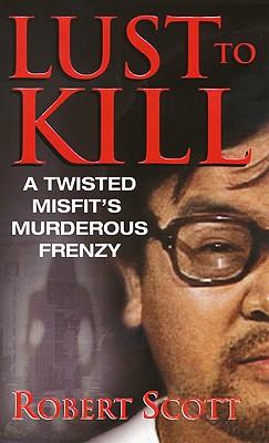 Lust To Kill (Pinnacle True Crime), ROBERT SCOTT