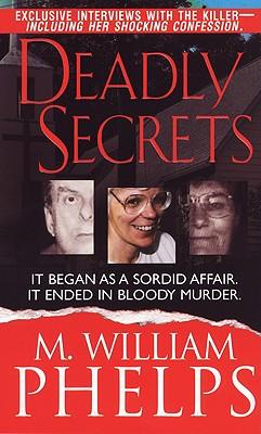 Deadly Secrets (Pinnacle True Crime), M. William Phelps