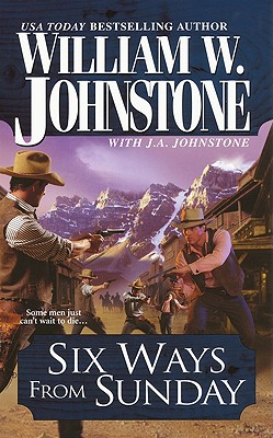 Six Ways From Sunday (Pinnacle Western), William W. Johnstone, J.A. Johnstone