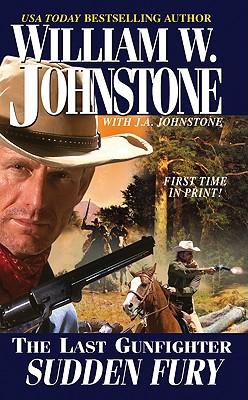 Sudden Fury (The Last Gunfighter, No. 20), Johnstone, William W.; Johnstone, J.A.