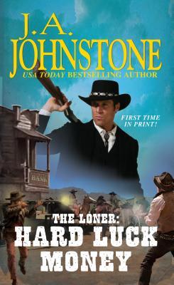 The Loner: Hard Luck Money, J.A. Johnstone