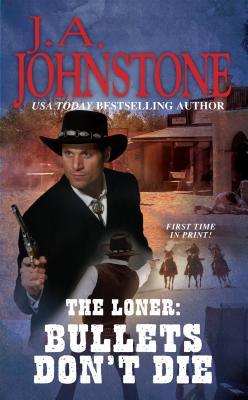 The Loner: Bullets Don't Die, J.A. Johnstone